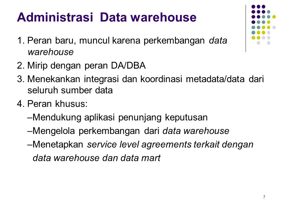 Administrasi Data warehouse 1.Peran baru, muncul karena perkembangan data warehouse 2.