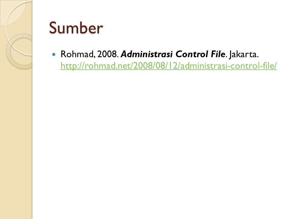 Sumber Rohmad, 2008. Administrasi Control File. Jakarta. http://rohmad.net/2008/08/12/administrasi-control-file/ http://rohmad.net/2008/08/12/administ