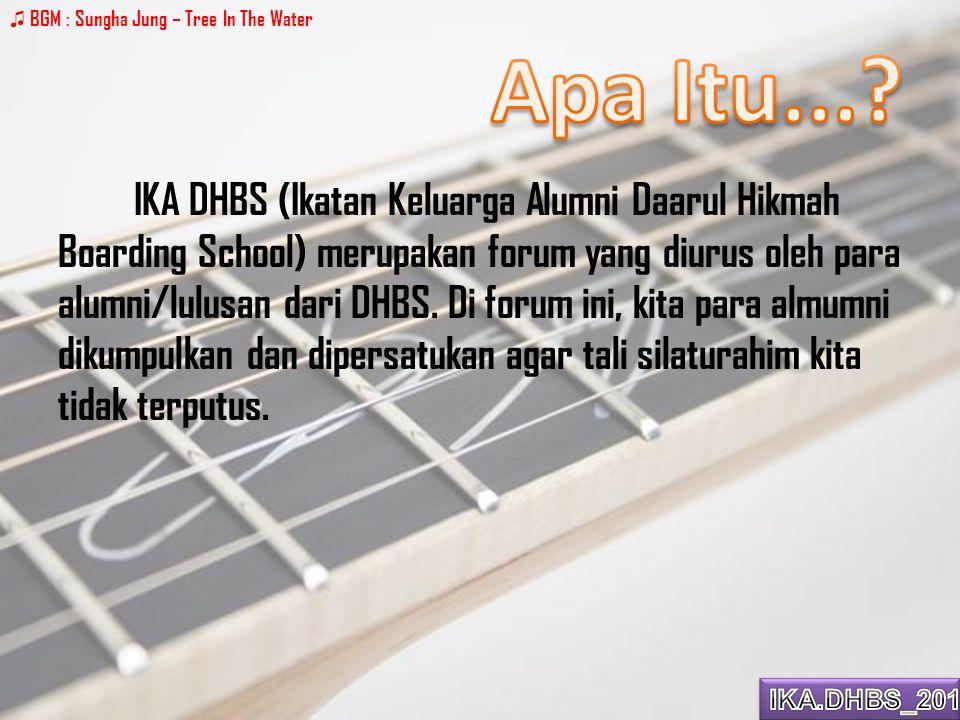 IKA DHBS (Ikatan Keluarga Alumni Daarul Hikmah Boarding School) merupakan forum yang diurus oleh para alumni/lulusan dari DHBS.