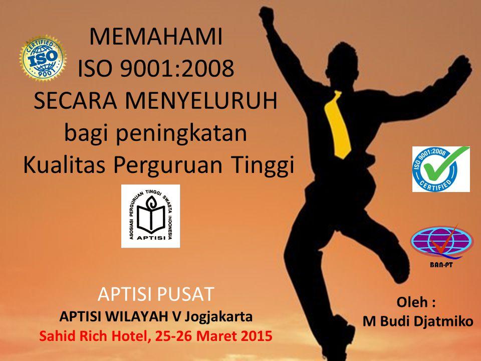 APTISI Wilayah V DIY Workshop Konsep & Aplikasi SPMI Berbasis Teknologi Informasi dalam Rangka Audit Eksternal (AIPT, LAM dan ISO) Yogyakarta, 25-26 Maret 2015