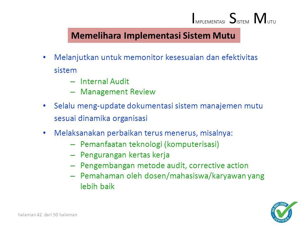 halaman 41 dari 50 halaman *) Jangka waktu tidak baku disesuaikan dengan kondisi perusahaan ACTION PLAN SET-UP SMM TAHAPAN IMPLEMENTASI ISO 9001 Tahap 2 Pembentukan Tim Implementasi Tahap 2 Pembentukan Tim Implementasi Tahap 3 Dokumentasi & Implementasi SMM Tahap 3 Dokumentasi & Implementasi SMM Tahap 4 Internal Audit & Manag.