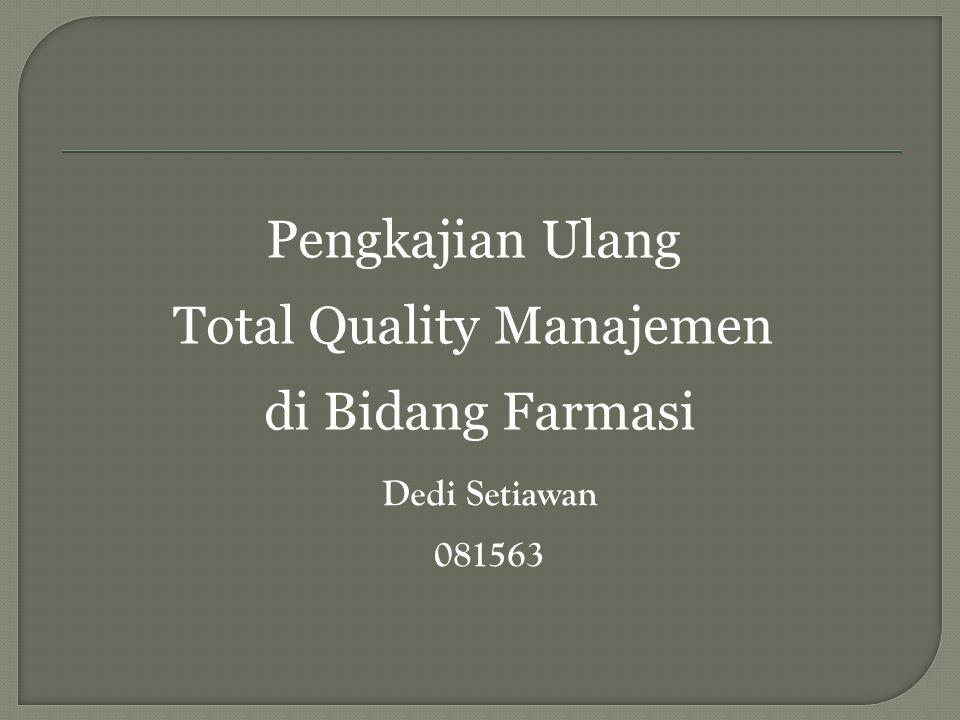 Dedi Setiawan 081563 Pengkajian Ulang Total Quality Manajemen di Bidang Farmasi