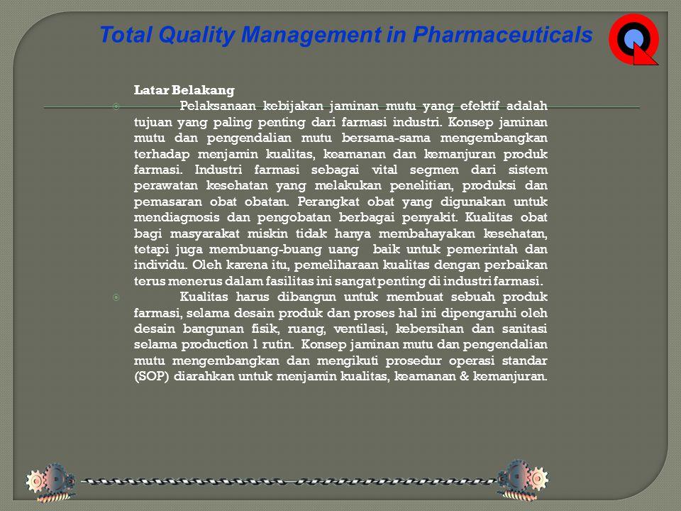Latar Belakang  Pelaksanaan kebijakan jaminan mutu yang efektif adalah tujuan yang paling penting dari farmasi industri.