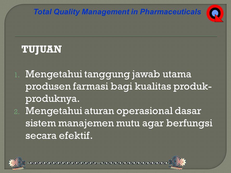TUJUAN 1.Mengetahui tanggung jawab utama produsen farmasi bagi kualitas produk- produknya.