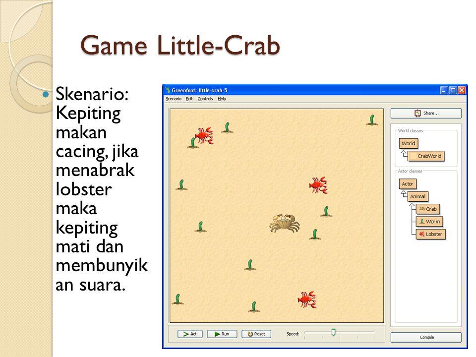Game Little-Crab Skenario: Kepiting makan cacing, jika menabrak lobster maka kepiting mati dan membunyik an suara. 11