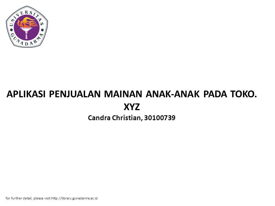 APLIKASI PENJUALAN MAINAN ANAK-ANAK PADA TOKO. XYZ Candra Christian, 30100739 for further detail, please visit http://library.gunadarma.ac.id
