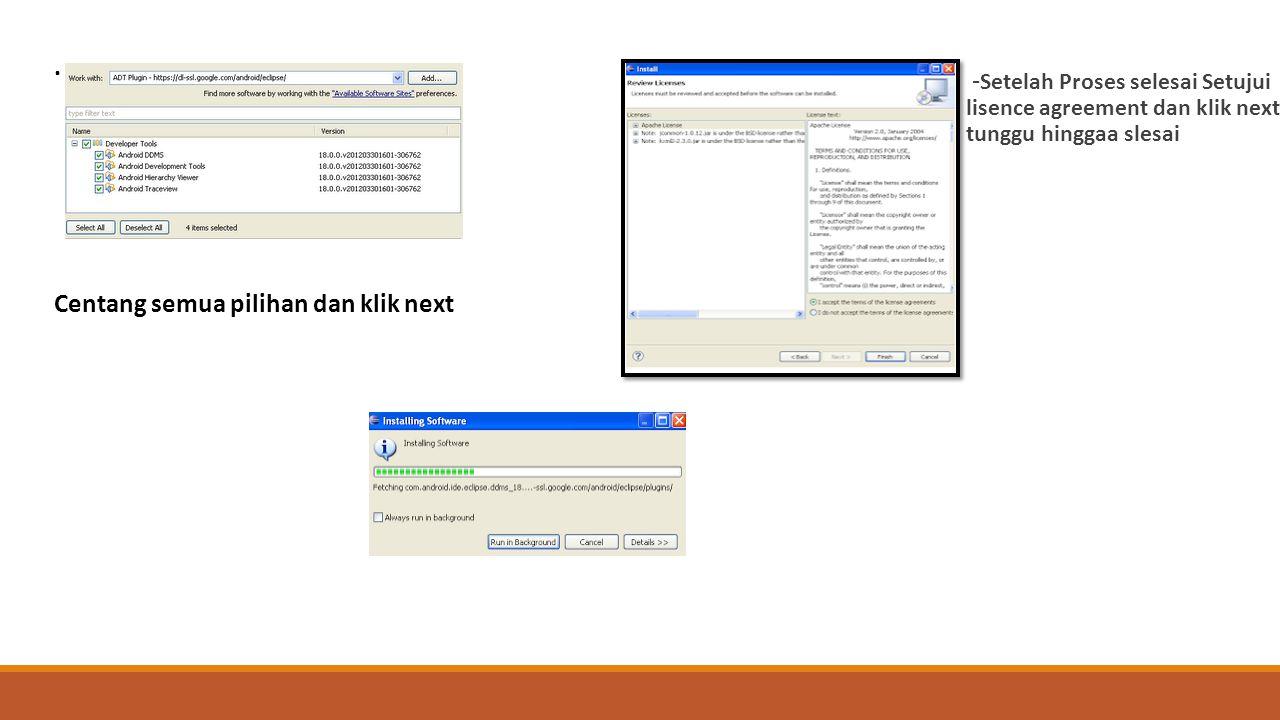 . Centang semua pilihan dan klik next - Setelah Proses selesai Setujui lisence agreement dan klik next tunggu hinggaa slesai