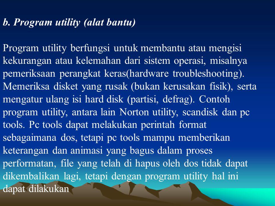 b. Program utility (alat bantu) Program utility berfungsi untuk membantu atau mengisi kekurangan atau kelemahan dari sistem operasi, misalnya pemeriks