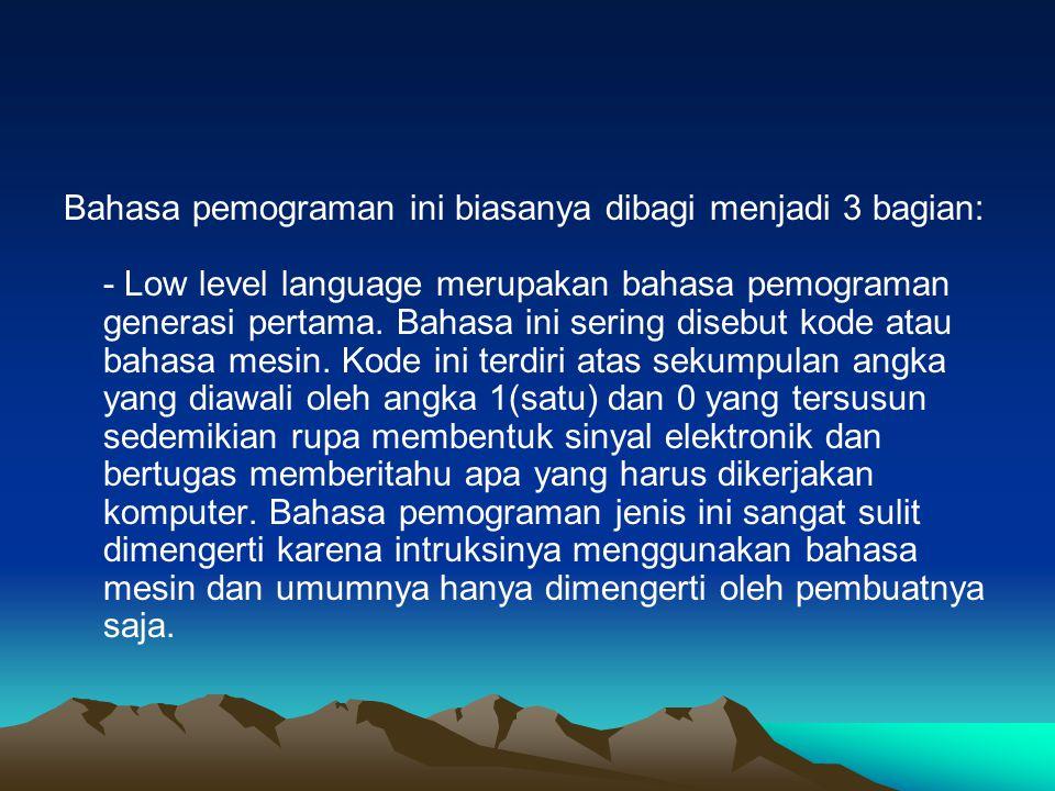 - Middle level language, merupakan bahasa pemograman tingkat menengah yang penggunaanya intruksinya telah mendekati bahasa sehari-hari.