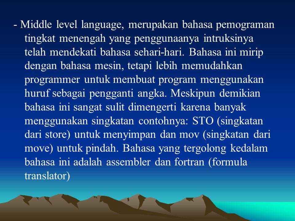 - Middle level language, merupakan bahasa pemograman tingkat menengah yang penggunaanya intruksinya telah mendekati bahasa sehari-hari. Bahasa ini mir