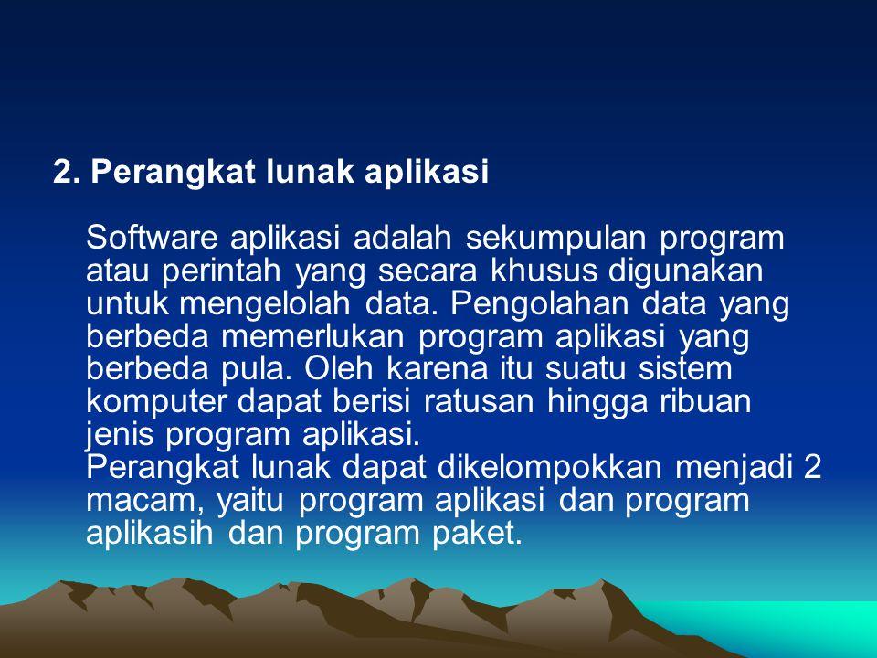 2. Perangkat lunak aplikasi Software aplikasi adalah sekumpulan program atau perintah yang secara khusus digunakan untuk mengelolah data. Pengolahan d