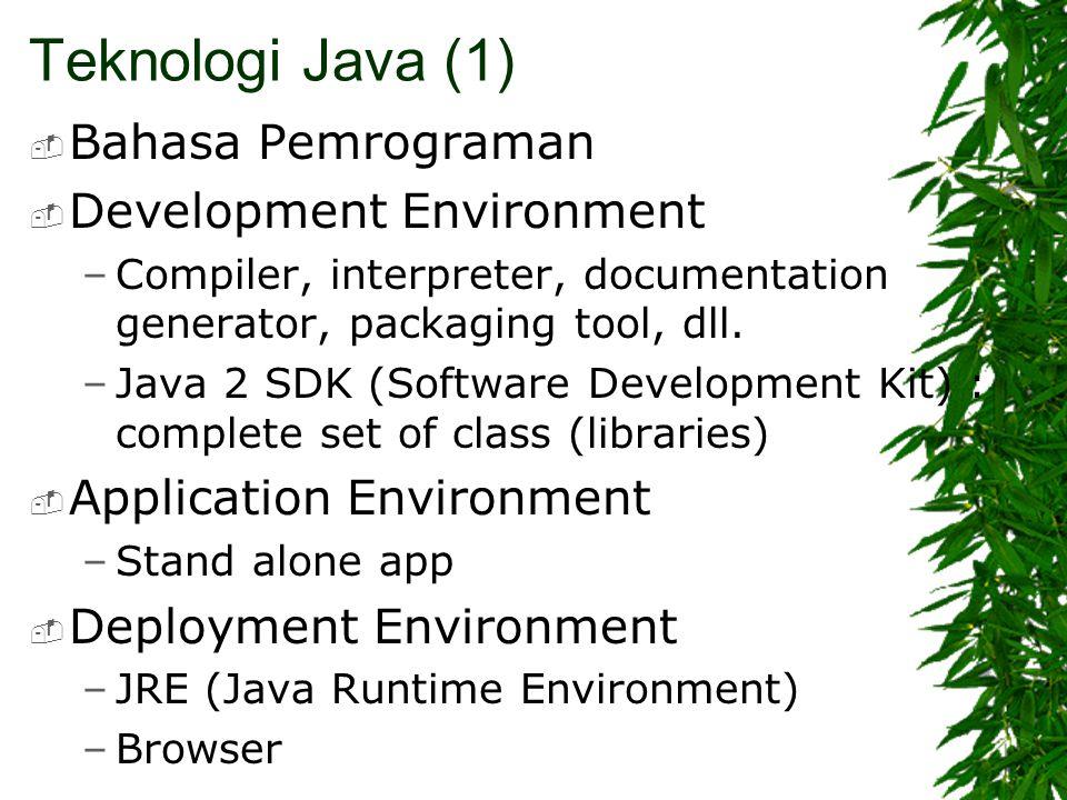 Teknologi Java (2)  Arsitektur teknologi Java, meliputi : –Java Virtual Machine (JVM) :interpreter –Garbage Collection –Java Runtime Environment (JRE) –JVM tool interface