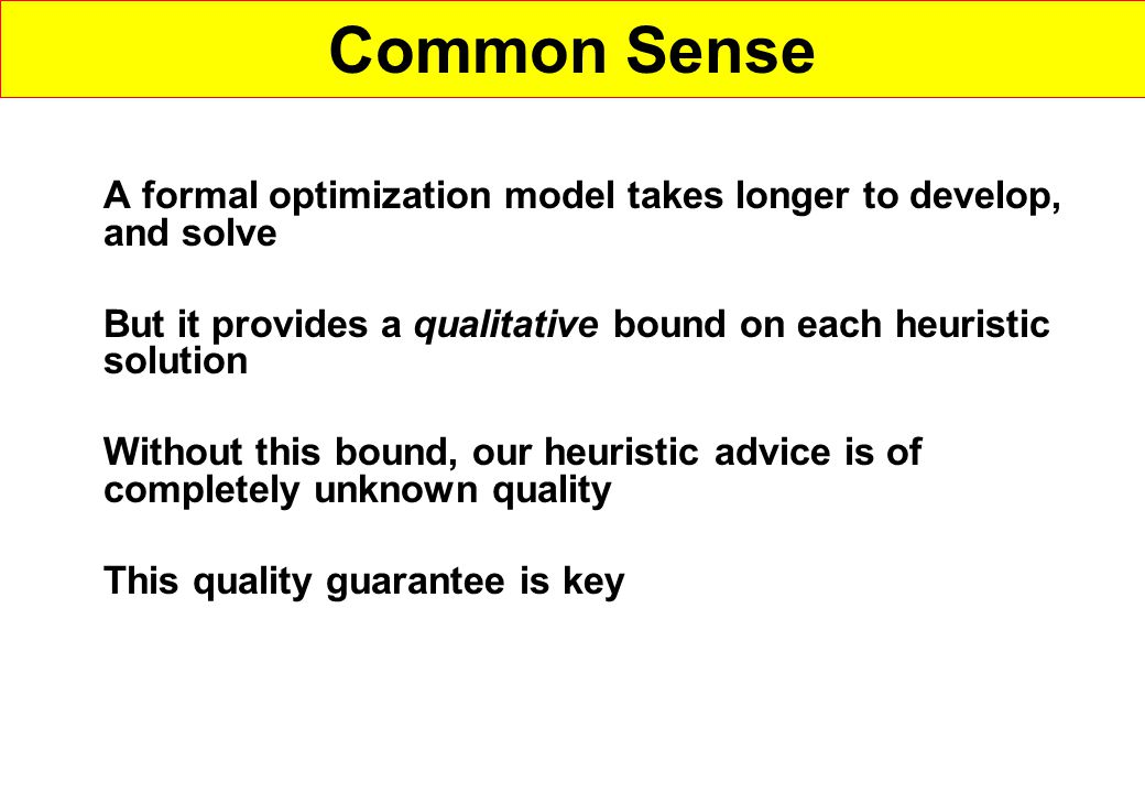 Key #10: Common Sense Heuristics are easy --- so easy we are tempted to use them in lieu of more formal methods Heuristics may offer a first choice to