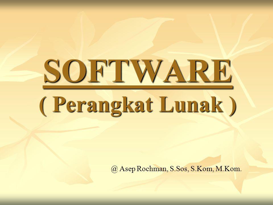 SOFTWARE ( Perangkat Lunak ) @ Asep Rochman, S.Sos, S.Kom, M.Kom.