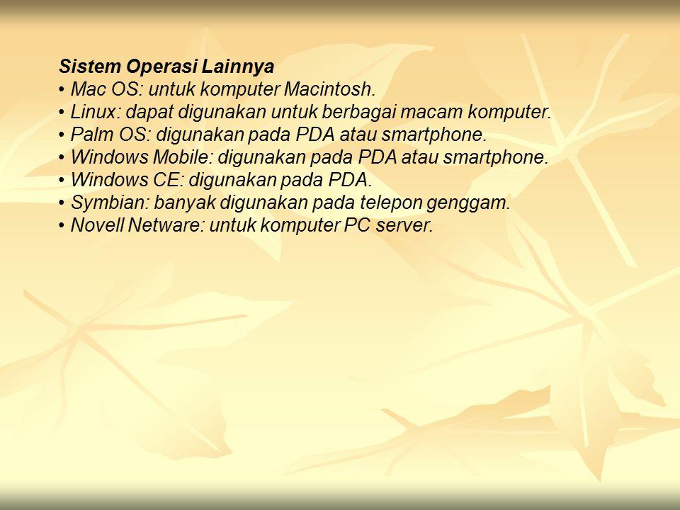 Sistem Operasi Lainnya Mac OS: untuk komputer Macintosh. Linux: dapat digunakan untuk berbagai macam komputer. Palm OS: digunakan pada PDA atau smartp