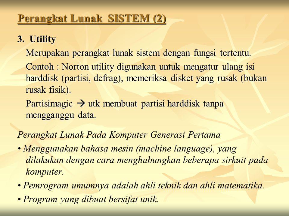 Perangkat Lunak SISTEM (2) 3. Utility Merupakan perangkat lunak sistem dengan fungsi tertentu. Contoh : Norton utility digunakan untuk mengatur ulang
