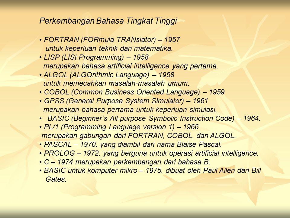 Perkembangan Bahasa Tingkat Tinggi FORTRAN (FORmula TRANslator) – 1957 untuk keperluan teknik dan matematika. LISP (LISt Programming) – 1958 merupakan