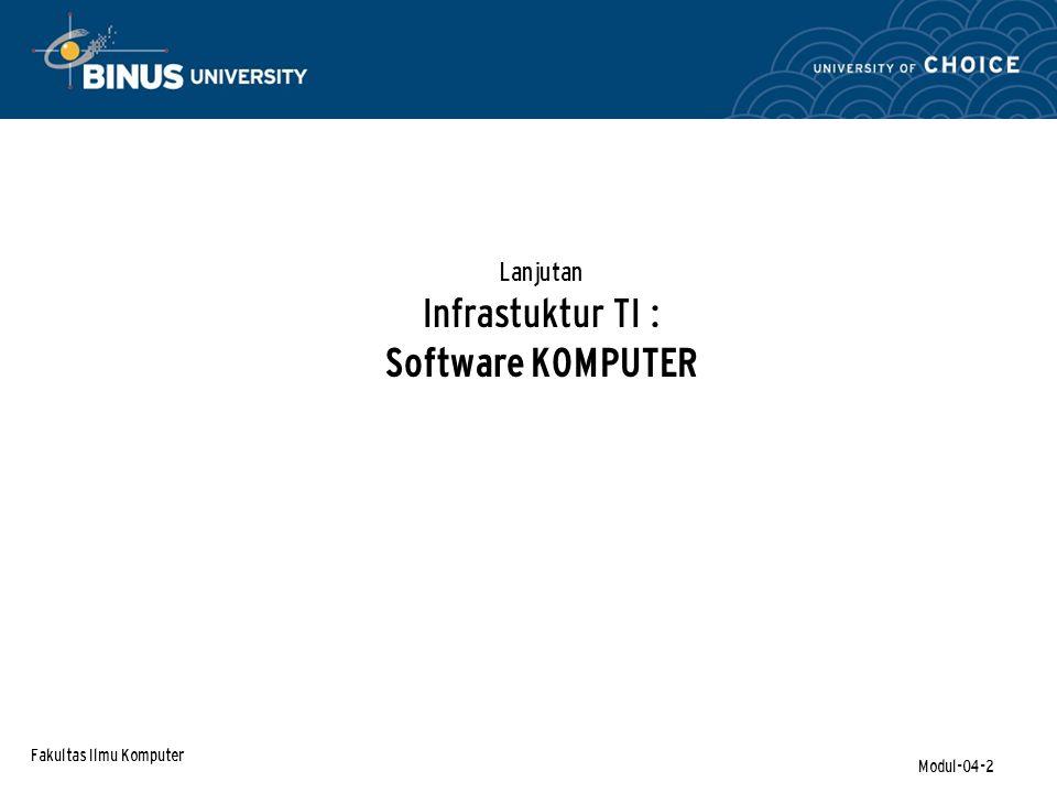 Fakultas Ilmu Komputer Modul-04-2 Lanjutan Infrastuktur TI : Software KOMPUTER