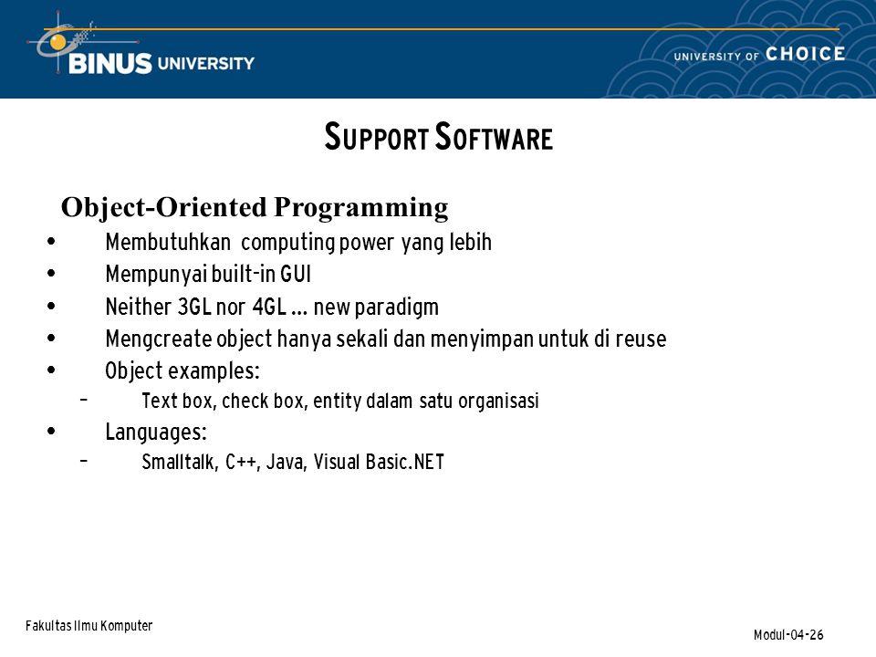 Fakultas Ilmu Komputer Modul-04-26 Membutuhkan computing power yang lebih Mempunyai built-in GUI Neither 3GL nor 4GL … new paradigm Mengcreate object
