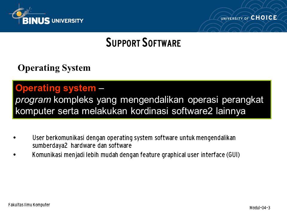 Fakultas Ilmu Komputer Modul-04-4 S UPPORT S OFTWARE Operating System Job Control Language (JCL) – keyed instructions dari pengguna komputer untuk berkomunikasi dengan operating system