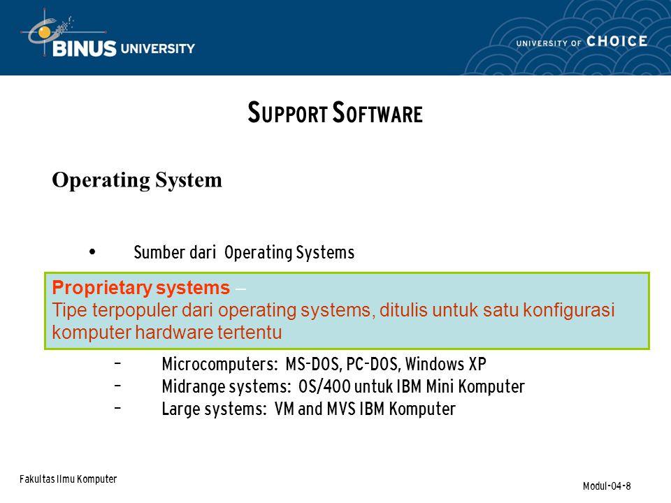 Fakultas Ilmu Komputer Modul-04-8 Sumber dari Operating Systems – Microcomputers: MS-DOS, PC-DOS, Windows XP – Midrange systems: OS/400 untuk IBM Mini