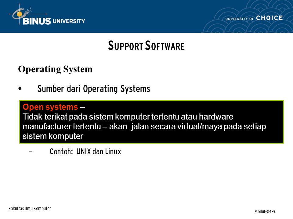 Fakultas Ilmu Komputer Modul-04-9 Sumber dari Operating Systems – Contoh: UNIX dan Linux S UPPORT S OFTWARE Operating System Open systems – Tidak teri