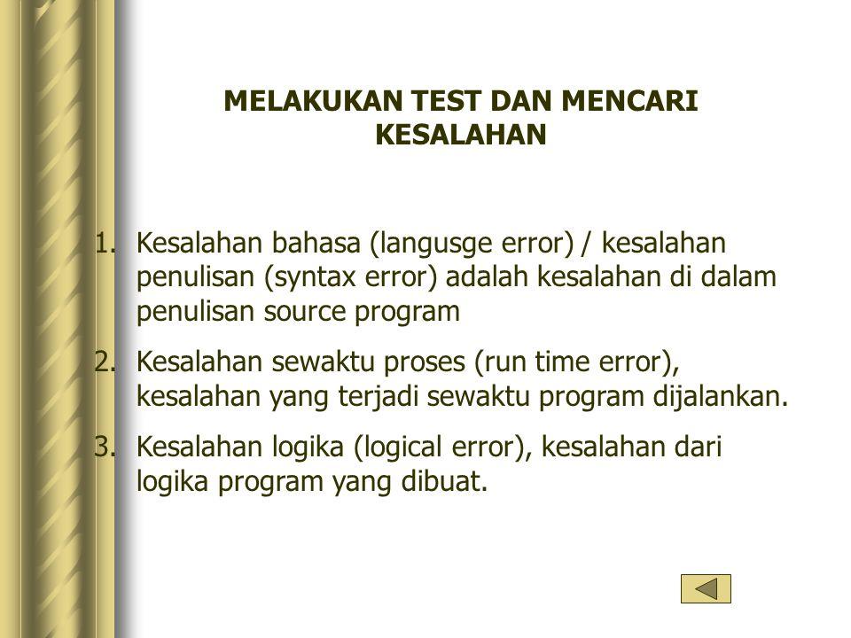 MELAKUKAN TEST DAN MENCARI KESALAHAN 1.Kesalahan bahasa (langusge error) / kesalahan penulisan (syntax error) adalah kesalahan di dalam penulisan sour