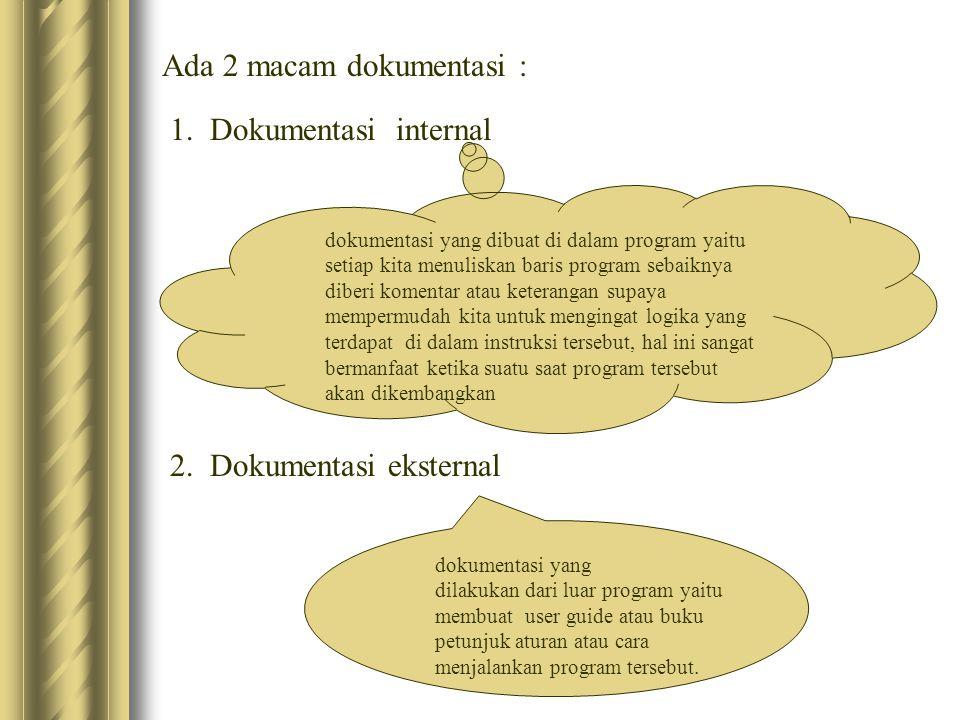 Ada 2 macam dokumentasi : 1. Dokumentasi internal dokumentasi yang dibuat di dalam program yaitu setiap kita menuliskan baris program sebaiknya diberi
