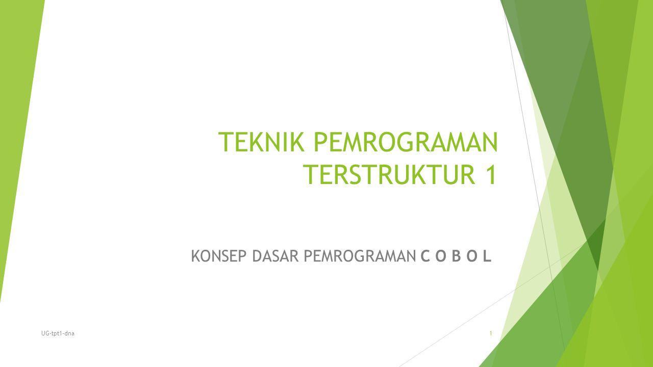 TEKNIK PEMROGRAMAN TERSTRUKTUR 1 KONSEP DASAR PEMROGRAMAN C O B O L UG-tpt1-dna1