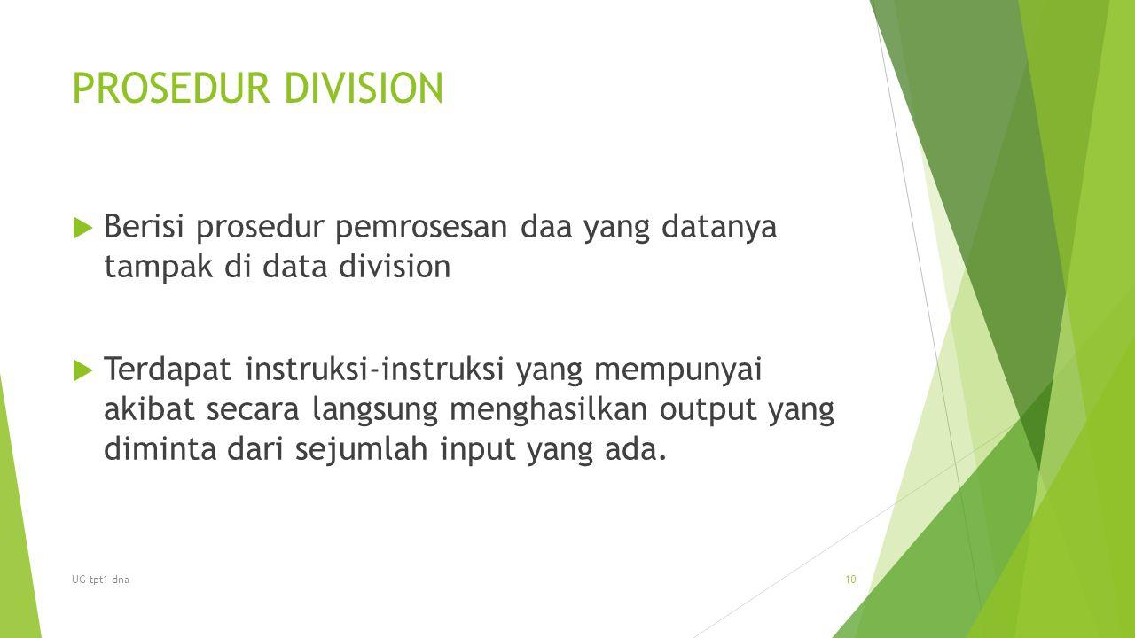 PROSEDUR DIVISION  Berisi prosedur pemrosesan daa yang datanya tampak di data division  Terdapat instruksi-instruksi yang mempunyai akibat secara la