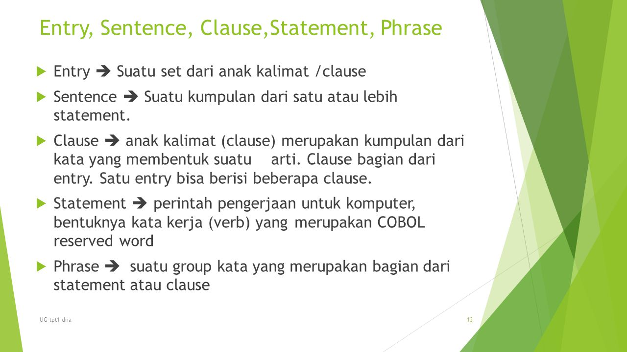 Entry, Sentence, Clause,Statement, Phrase  Entry  Suatu set dari anak kalimat /clause  Sentence  Suatu kumpulan dari satu atau lebih statement. 