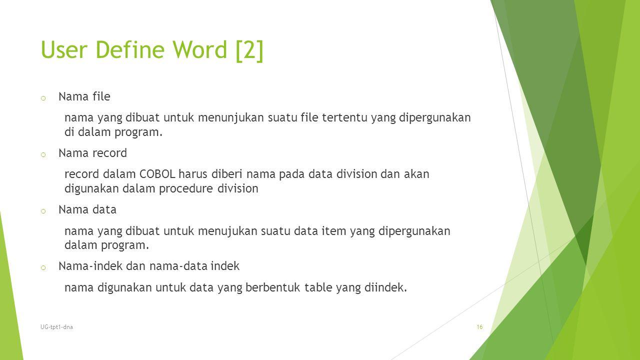 User Define Word [2] o Nama file nama yang dibuat untuk menunjukan suatu file tertentu yang dipergunakan di dalam program. o Nama record record dalam