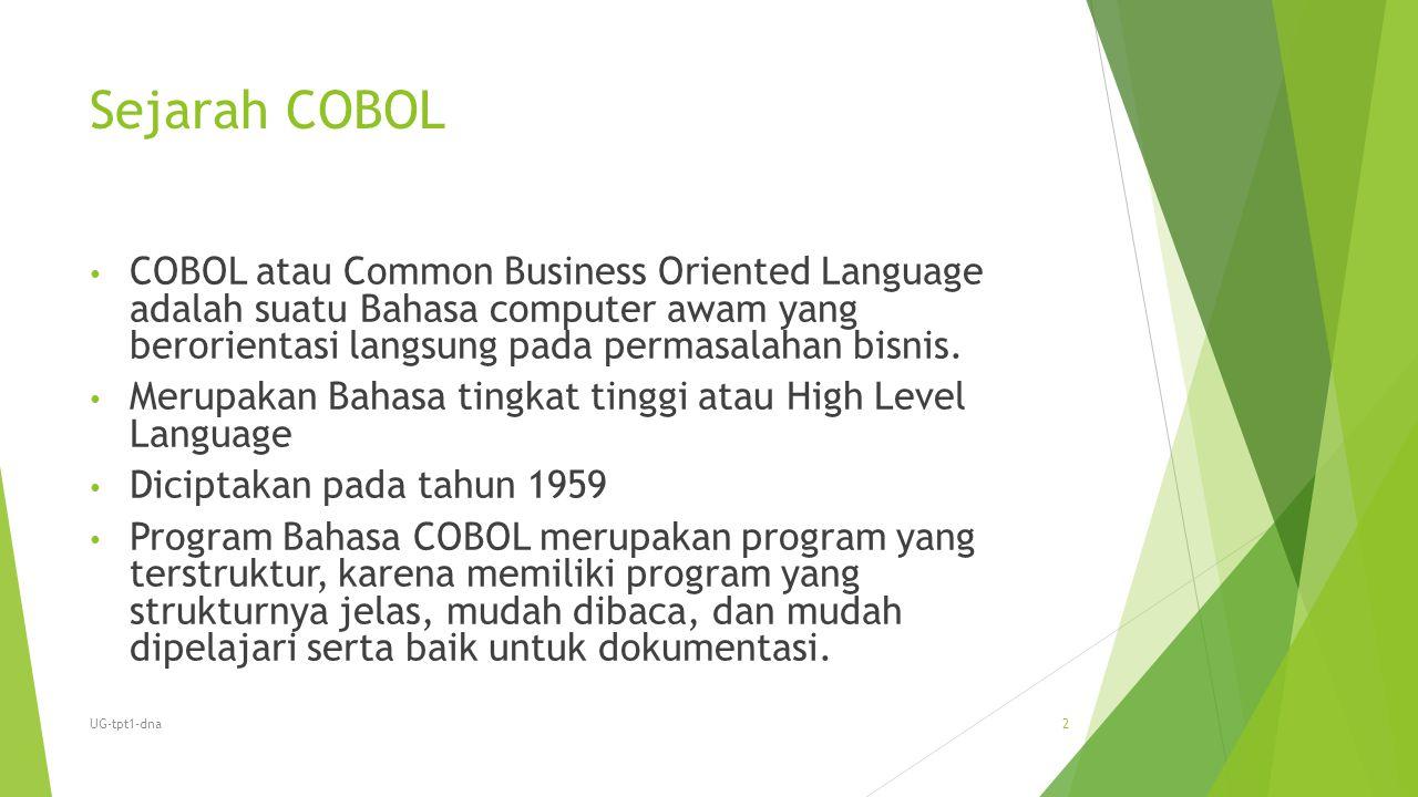 Sejarah COBOL COBOL atau Common Business Oriented Language adalah suatu Bahasa computer awam yang berorientasi langsung pada permasalahan bisnis. Meru