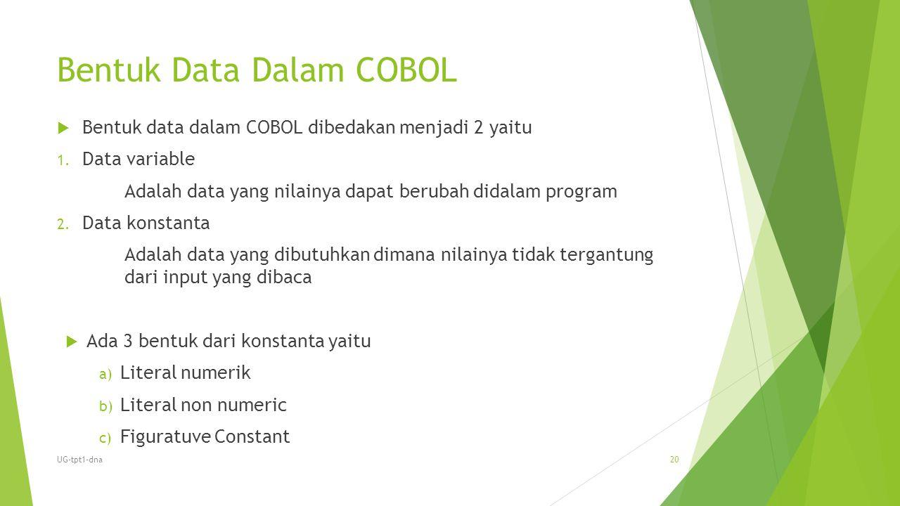 Bentuk Data Dalam COBOL  Bentuk data dalam COBOL dibedakan menjadi 2 yaitu 1. Data variable Adalah data yang nilainya dapat berubah didalam program 2