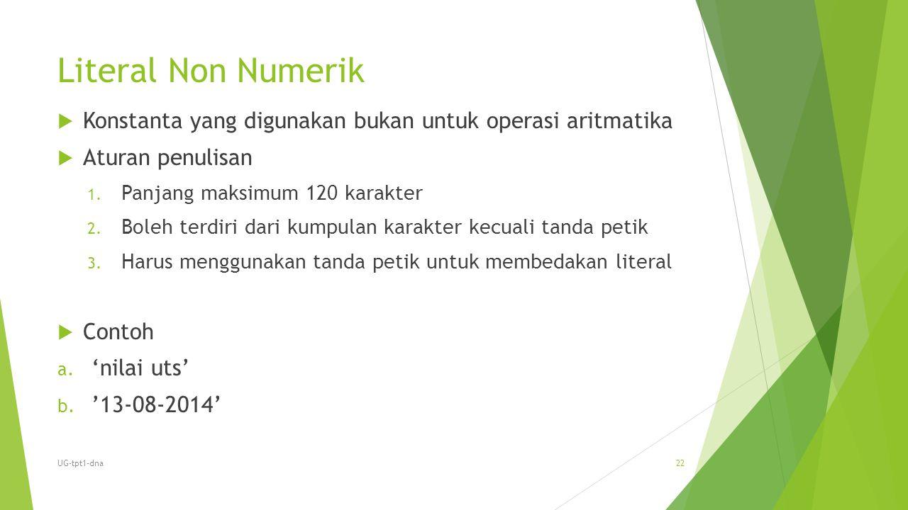 Literal Non Numerik  Konstanta yang digunakan bukan untuk operasi aritmatika  Aturan penulisan 1. Panjang maksimum 120 karakter 2. Boleh terdiri dar
