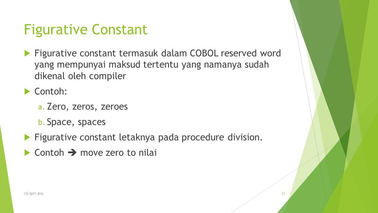 Figurative Constant  Figurative constant termasuk dalam COBOL reserved word yang mempunyai maksud tertentu yang namanya sudah dikenal oleh compiler 