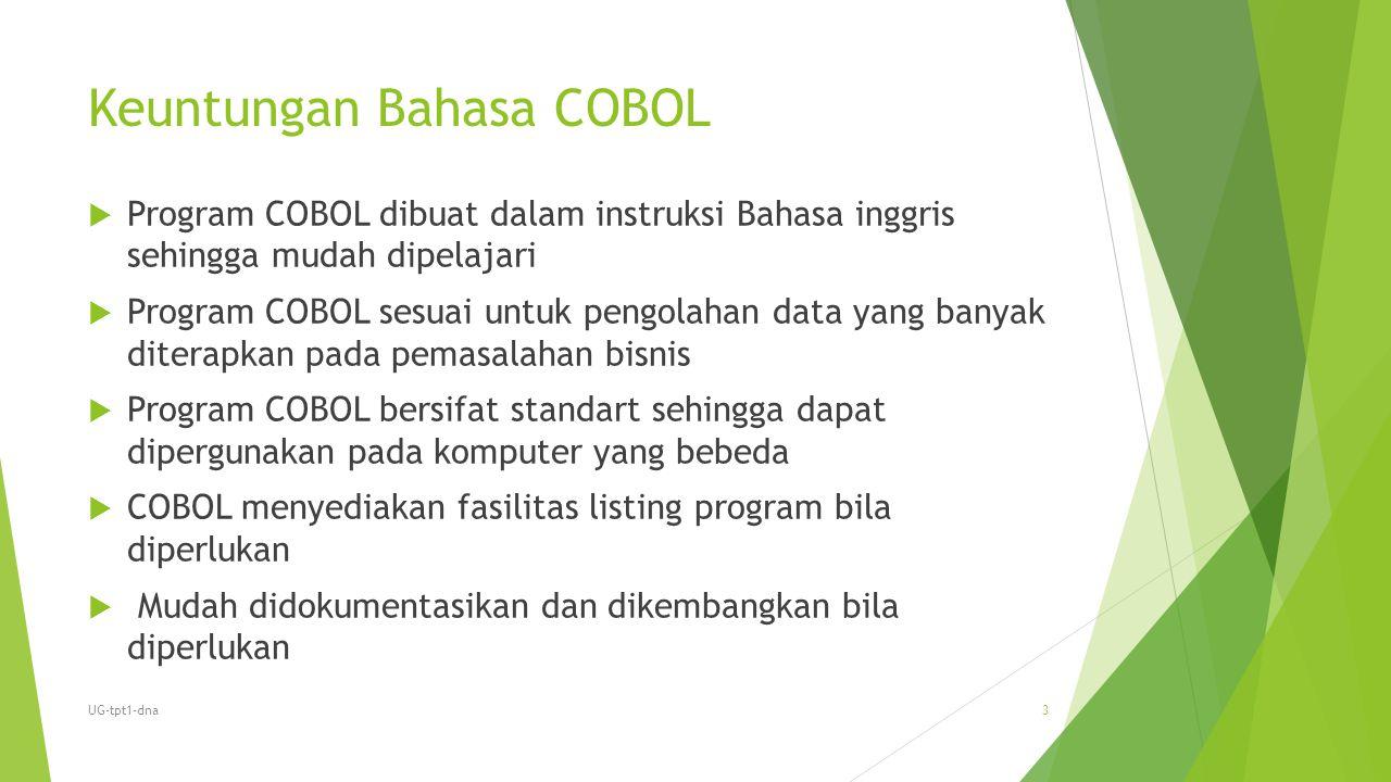 Keuntungan Bahasa COBOL  Program COBOL dibuat dalam instruksi Bahasa inggris sehingga mudah dipelajari  Program COBOL sesuai untuk pengolahan data y