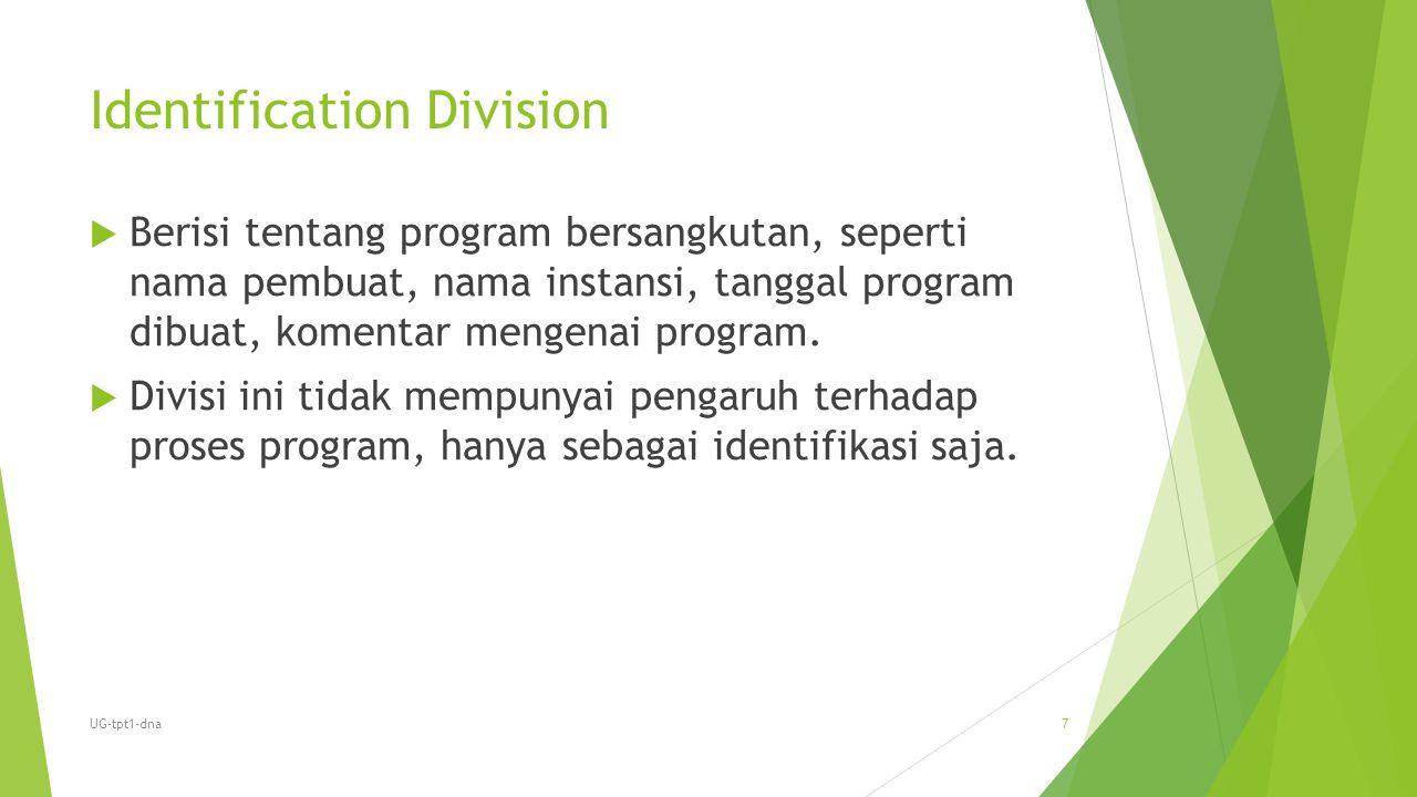 Identification Division  Berisi tentang program bersangkutan, seperti nama pembuat, nama instansi, tanggal program dibuat, komentar mengenai program.