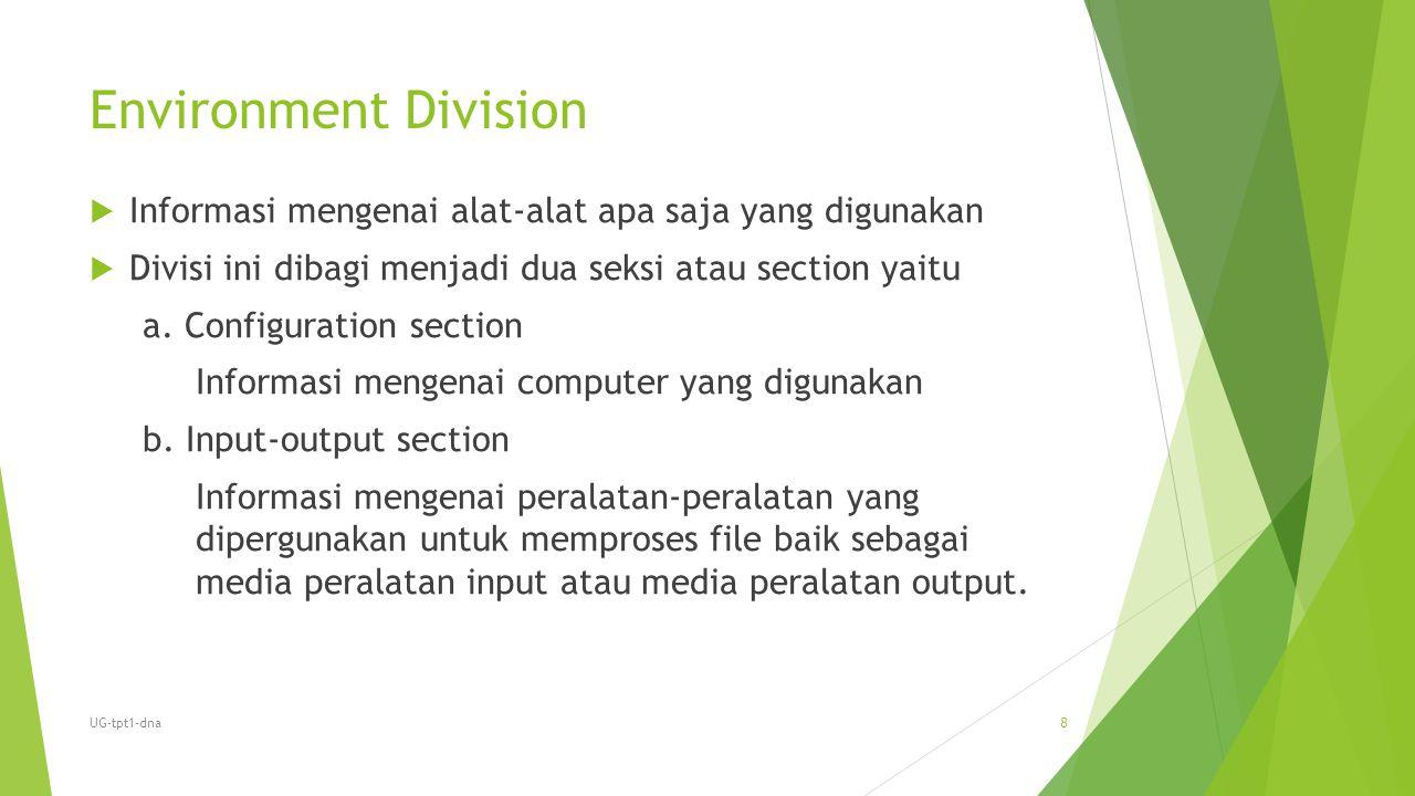 Environment Division  Informasi mengenai alat-alat apa saja yang digunakan  Divisi ini dibagi menjadi dua seksi atau section yaitu a. Configuration