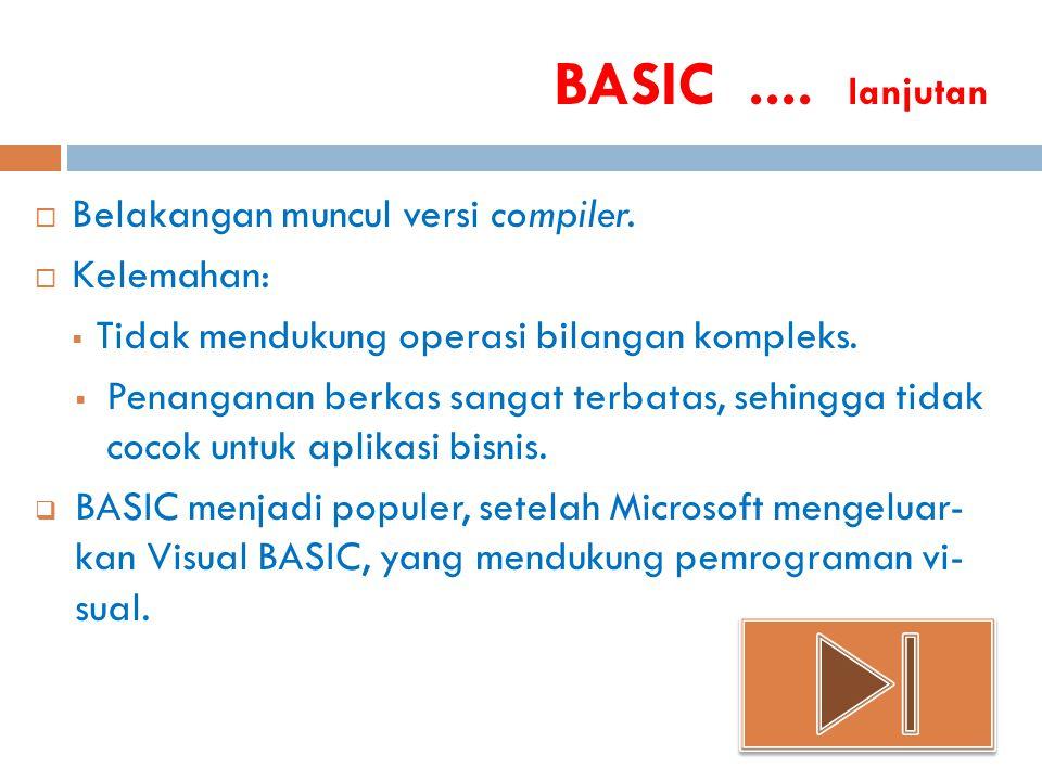 BASIC.... lanjutan  Belakangan muncul versi compiler.  Kelemahan:  Tidak mendukung operasi bilangan kompleks.  Penanganan berkas sangat terbatas,