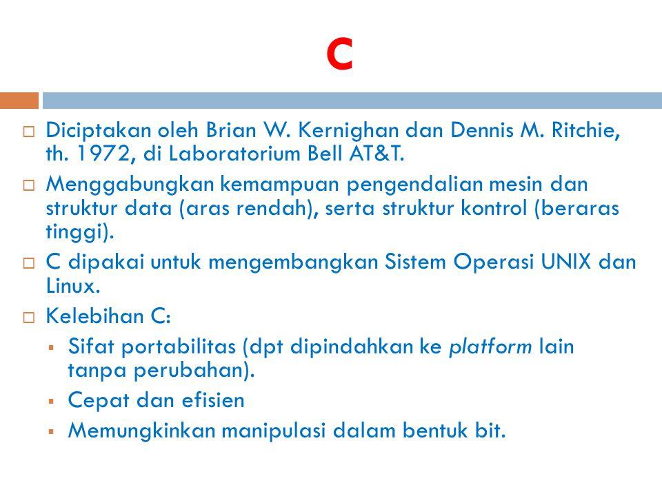 C  Diciptakan oleh Brian W. Kernighan dan Dennis M. Ritchie, th. 1972, di Laboratorium Bell AT&T.  Menggabungkan kemampuan pengendalian mesin dan st