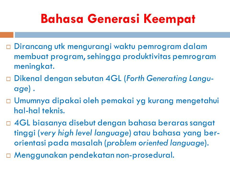 Bahasa Generasi Keempat  Dirancang utk mengurangi waktu pemrogram dalam membuat program, sehingga produktivitas pemrogram meningkat.  Dikenal dengan