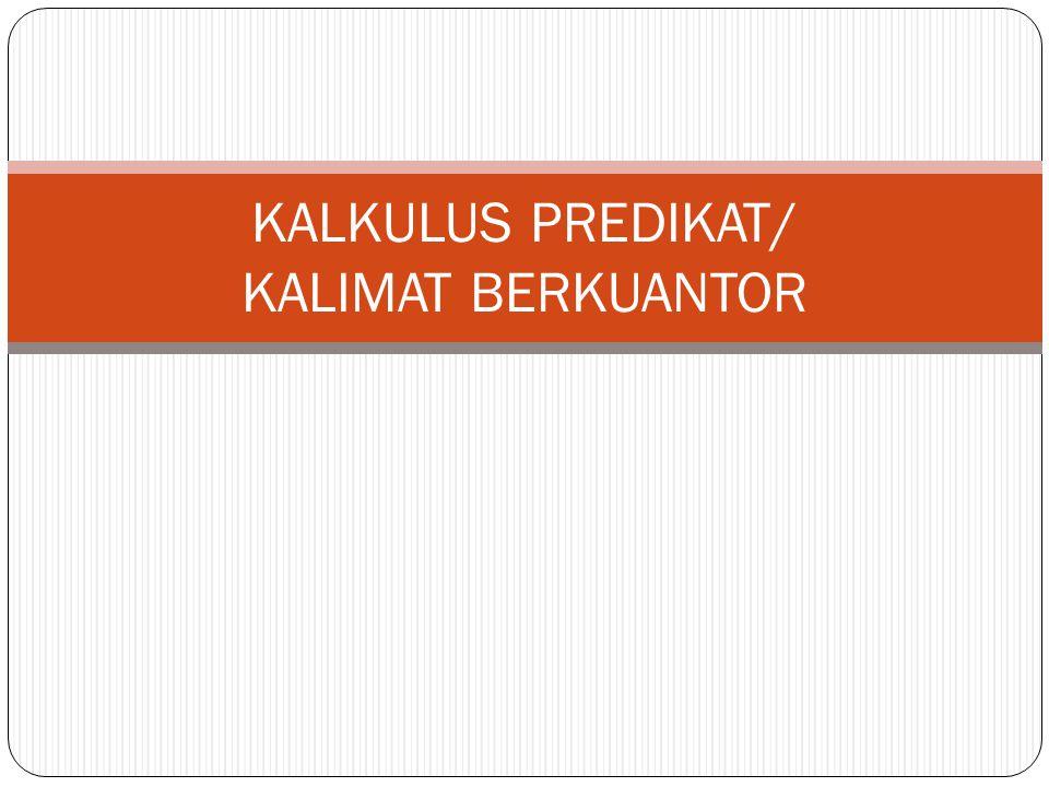 KALKULUS PREDIKAT/ KALIMAT BERKUANTOR