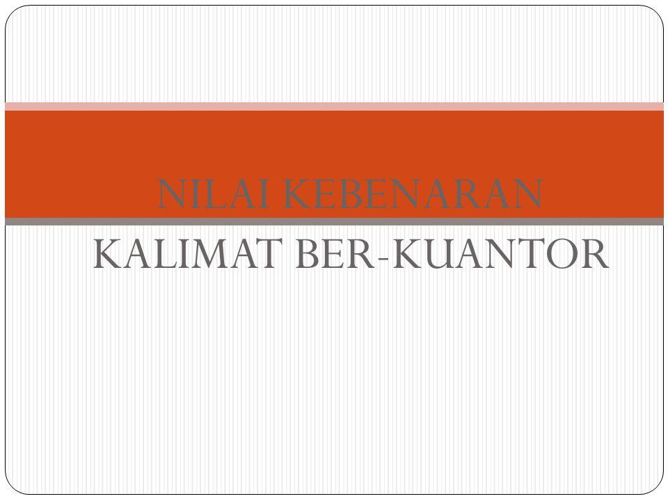 NILAI KEBENARAN KALIMAT BER-KUANTOR