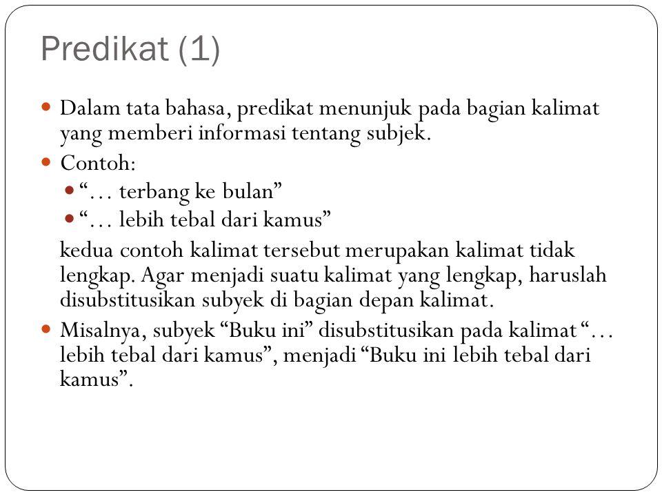 """Predikat (1) Dalam tata bahasa, predikat menunjuk pada bagian kalimat yang memberi informasi tentang subjek. Contoh: """"… terbang ke bulan"""" """"… lebih teb"""