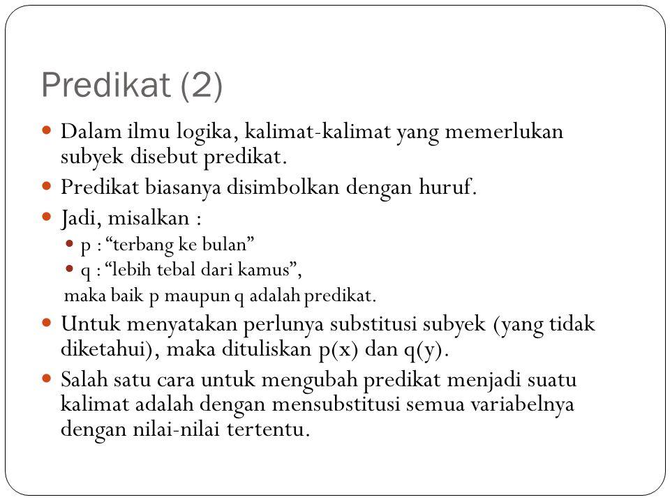Predikat (2) Dalam ilmu logika, kalimat-kalimat yang memerlukan subyek disebut predikat. Predikat biasanya disimbolkan dengan huruf. Jadi, misalkan :