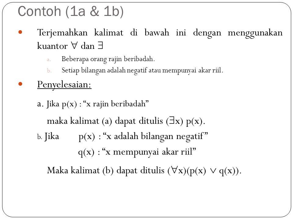 Contoh (5a) Tulislah ingkaran kalimat berikut ini : Terdapatlah bilangan bulat x sedemikian hingga x 2 = 9 Penyelesaian: Untuk lebih memudahkan penyelesaian, terlebih dahulu kalimat ditulis ulang dengan menggunakan kuantor, kemudian barulah dituliskan ingkarannya.