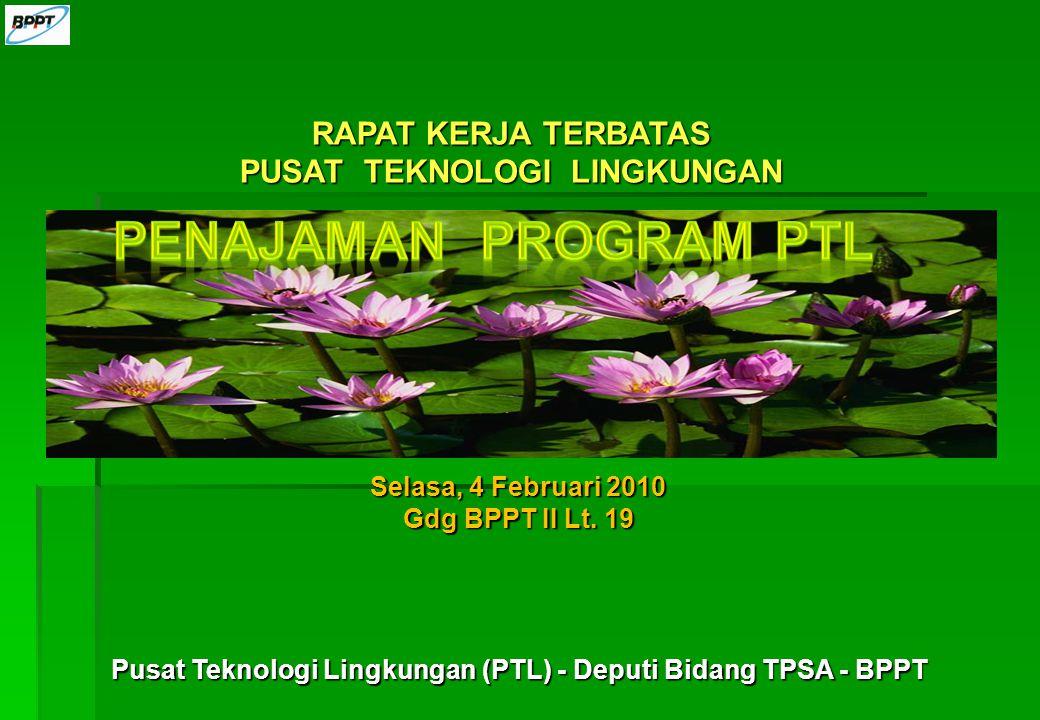 RAPAT KERJA TERBATAS PUSAT TEKNOLOGI LINGKUNGAN Pusat Teknologi Lingkungan (PTL) - Deputi Bidang TPSA - BPPT Selasa, 4 Februari 2010 Gdg BPPT II Lt.