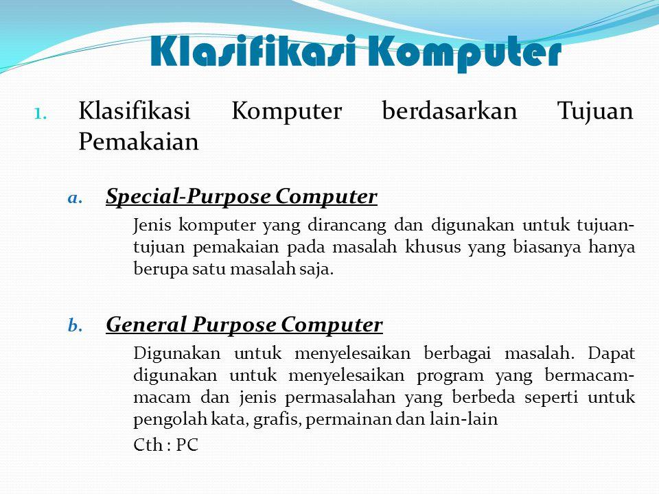 Klasifikasi Komputer 1. Klasifikasi Komputer berdasarkan Tujuan Pemakaian a. Special-Purpose Computer Jenis komputer yang dirancang dan digunakan untu