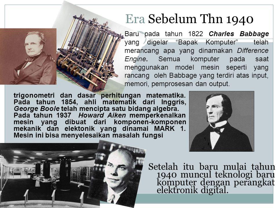 Era Sebelum Thn 1940 Setelah itu baru mulai tahun 1940 muncul teknologi baru komputer dengan perangkat elektronik digital. Baru pada tahun 1822 Charle